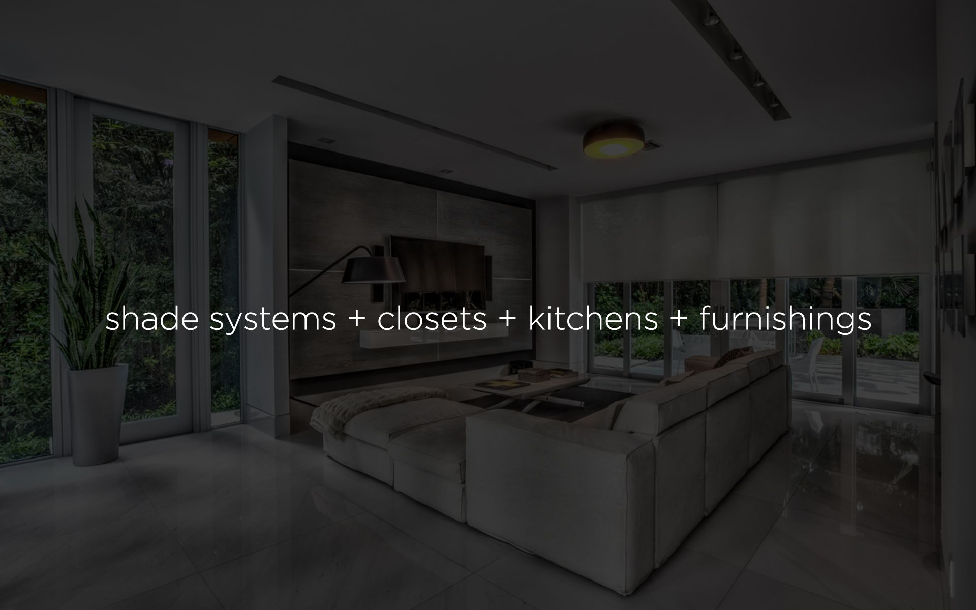 Shade Systems + Closets + Kitchens + Furnishings